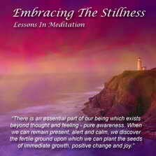 Embracing The Stillness - Lessons In Meditation